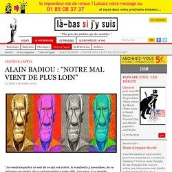 """ALAIN BADIOU : """"NOTRE MAL VIENT DE PLUS LOIN"""""""