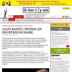ALAIN BADIOU, PENSER LES MEURTRES DE MASSE