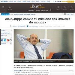 Alain Juppé convié au huis clos des «maîtres du monde»