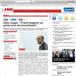 """Alain Juppé :""""Il faut imaginer un pacte avec les musulmans"""""""