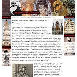Moulay Ismâïl, sultan alaouite du Maroc de 1672 à 1727 - Histoire du Maghreb.com