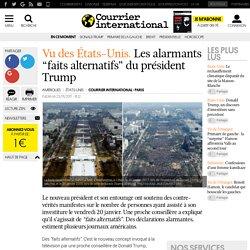 "Vu des États-Unis. Les alarmants ""faits alternatifs"" du président Trump"