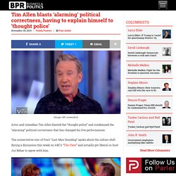 Tim Allen blasts 'alarming' political correctness, having to explain himself to 'thought police'