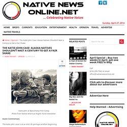 The Katie John Case: Alaska Natives Shouldn't Wait a Century to Get a Fair Shake
