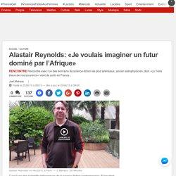 Alastair Reynolds: «Je voulais imaginer un futur dominé par l'Afrique» - 20minutes.fr