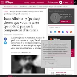 Isaac Albéniz : 7 (petites) choses que vous ne savez (peut-être) pas sur le compositeur d'Asturias