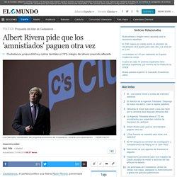 Albert Rivera pide que los 'amnistiados' paguen otra vez