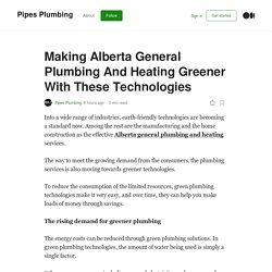 Making Alberta General Plumbing And Heating Greener With These Technologies