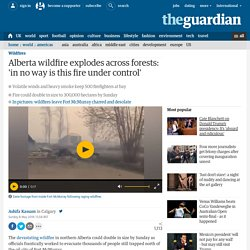 Alberta wildfire explodes across forests: 'in no way is this under control'