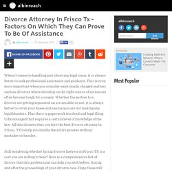 Divorce Attorney In Frisco Tx - Factors On Which They Can Prove To Be Of Assistance