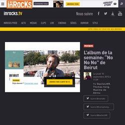 """L'album de la semaine: """"No No No"""" de Beirut"""
