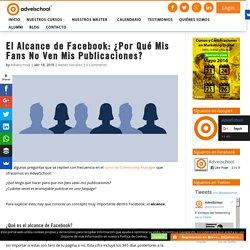 El Alcance de Facebook: ¿Por Qué Mis Fans No Ven Mis Publicaciones?