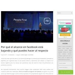 Por qué el alcance en facebook está bajando y qué puedes hacer al respecto - Vrander