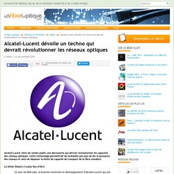 Alcatel-Lucent dévoile un techno qui devrait révolutionner les réseaux optiques