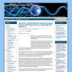 Alchimie : Patrick Rivière réalise le Grand œuvre alchimique dans un reportage de France 3