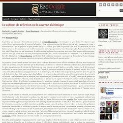 Le cabinet de réflexion ou la caverne alchimique « Franc-Maçonnerie « Sociétés Secrètes