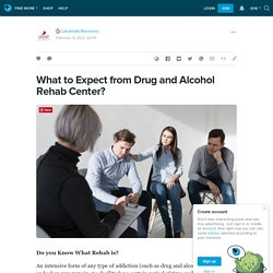 What to Expect from Drug and Alcohol Rehab Center?