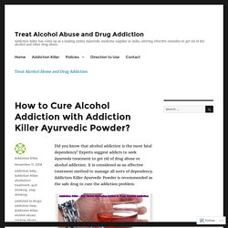 How to Cure Alcohol Addiction with Addiction Killer Ayurvedic Powder?