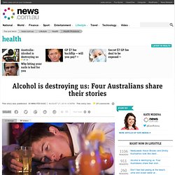 Alcohol is destroying us: Four Australians share their stories