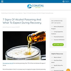 7 Signs Of Alcohol Poisoning And What To Expect During Recovery - Coastal Detox
