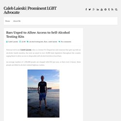 Bars Urged to Allow Access to Self-Alcohol Testing Kits ~ Caleb Laieski