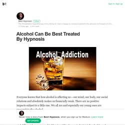 Alcohol Can Be Best Treated By Hypnosis – Best Hypnosis – Medium