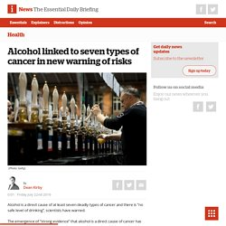 Alcohol linked to seven types of cancer in new warning of risks - The i newspaper online iNews
