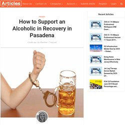 How to Support an Alcoholic in Recovery in Pasadena