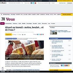 Alcool au travail : métro, boulot… et de l'eau?