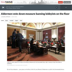 Aldermen vote down measure banning lobbyists on the floor
