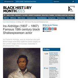 Ira Aldridge (1807 – 1867) Famous 19th century black Shakespearean actor