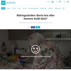 Åldringsvården: Borta bra eller hemma ändå bäst?