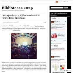 De (soc. de conocimiento) Alejandría a la Biblioteca virtual: el futuro de las Bibliotecas