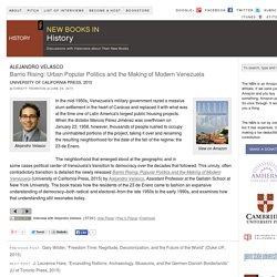 "Alejandro Velasco, ""Barrio Rising: Urban Popular Politics and the Making of Modern Venezuela"" (U of California Press, 2015)"