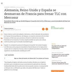 Alemania, Reino Unido y España se desmarcan de Francia para frenar TLC con Mercosur