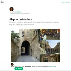 Aleppo, on Medium – Ariel Azoff – Medium