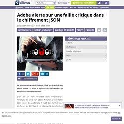 Adobe alerte sur une faille critique dans le chiffrement JSON
