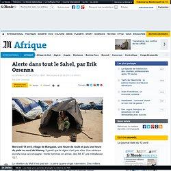 Alerte dans tout le Sahel, par Erik Orsenna