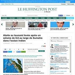 Alerte au tsunami après un séisme de 8,6 au large de Sumatra dans l'océan Indien