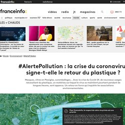 FRANCE INFO 26/05/20 #AlertePollution : la crise du coronavirus signe-t-elle le retour du plastique ?