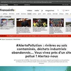 #AlertePollution : rivières ou sols contaminés, déchets industriels abandonnés… Vous vivez près d'un site pollué ? Alertez-nous