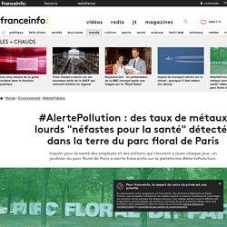 """#AlertePollution : des taux de métaux lourds """"néfastes pour la santé"""" détectés dans la terre du parc floral de Paris"""