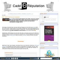 Alerti : rester en alerte sur son e-réputation - CaddE-Réputatio