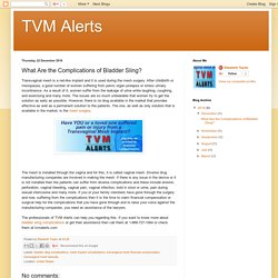 TVM Alerts: What Are the Complications of Bladder Sling?