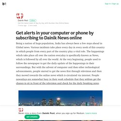 Get alerts in your computer or phone by subscribing to Dainik News online