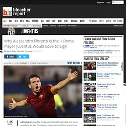 Why Alessandro Florenzi Is the 1 Roma Player Juventus Would Love to Sign