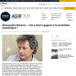 Alessandro Baricco : « On a tout à gagner à la mutation numérique »