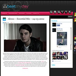 Alesso - Essential Mix - 24-03-2012 | Beat My Day - It's all about the house music!