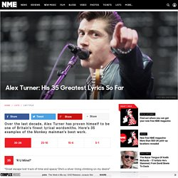 Alex Turner: His 35 Greatest Lyrics So Far