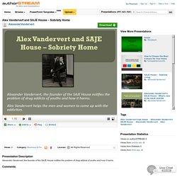 Alex Vandervert And SAJE House – Sobriety Home